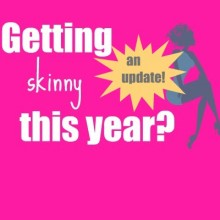 Getting Skinny Update